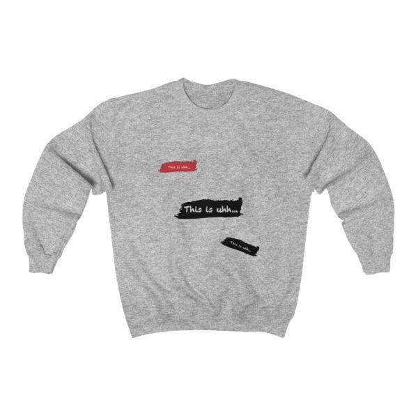 This is uhh...™ Crewneck Sweatshirt 3